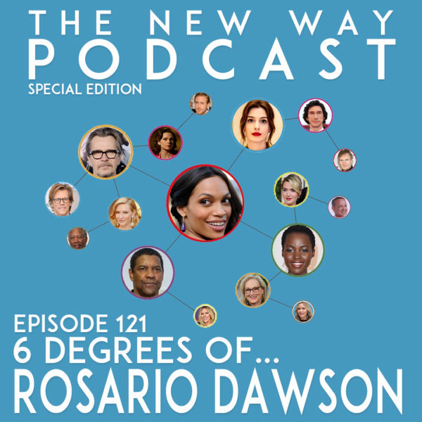 Episode 121 - 6 Degrees of Rosario Dawson