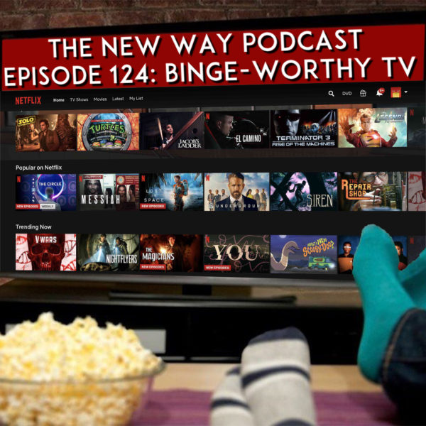 Episode 124 - Binge-Worthy TV