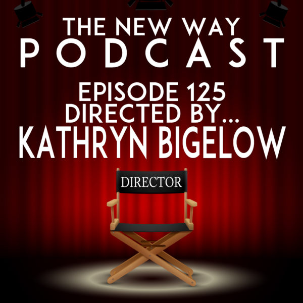 Episode 125 - Directed By Kathryn Bigelow